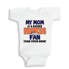 My Mom is a bigger Broncos fan than your mom fan bodysuit or Kids Shirt by bodysuitsbynany on Etsy