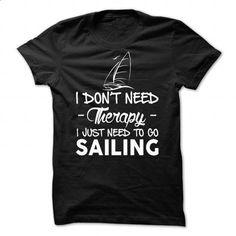 I Do Not Need Therapy - I Just Need To Go Sailing - #vintage t shirt #hoodies…