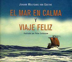 (6-8) EL MAR EN CALMA Y VIAJE FELIZ  Goethe nos habla de las dos caras del mar, en calma y con viento, en sus famosos poemas breves. Las ilustraciones traducen en imágenes los versos para que los niños, al leerlos, puedan entender lo que sentía Goethe cuando los escribió. Traducción de Ernest Weikert.