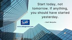 Start today, not tomorrow. If anything, you should have started yesterday. – Emil Motycka #SalesGarners #Monday #mondaythoughts #MondayMotivation #businessgrowth #Marketing #marketingdigital #Busniess #DigitalMarketing #GrowthHacking #success