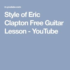 Style of Eric Clapton Free Guitar Lesson - YouTube