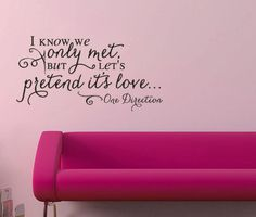 One Direction Wall Decal I know we just met but letu0027s pretend itu0027s love.  $25.00