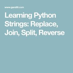 Learning Python Strings: Replace, Join, Split, Reverse