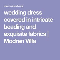 wedding dress covered in intricate beading and exquisite fabrics   Modren Villa