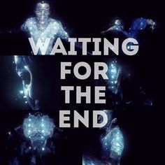"""Waiting for the End"" - Linkin Park"