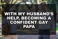 With my Husbands Help Becoming a Confident Gay Papa Coming Out Stories, Self Exploration, Lgbt Community, Really Hard, Read More, Confident, Growing Up, How To Become, Gay