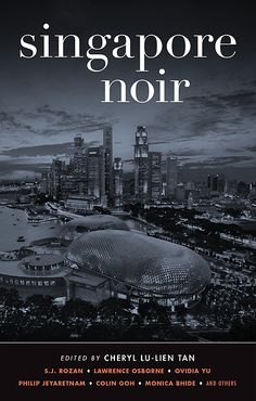 Singapore Noir / edited by Cheryl Lu-Lien Tan  http://encore.greenvillelibrary.org/iii/encore/record/C__Rb1383293