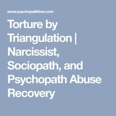 Torture by Triangulation   Narcissist, Sociopath, and Psychopath Abuse Recovery