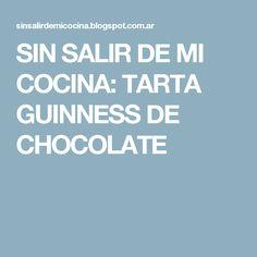 SIN SALIR DE MI COCINA: TARTA GUINNESS DE CHOCOLATE