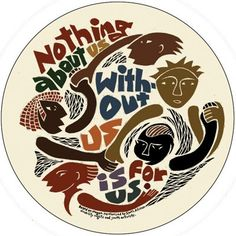 Nothing about us, without us, is for us - slogan of South African disability and youth activists / poster by Ricardo Levins Morales Protest Posters, Protest Art, Protest Signs, Color Bordo, Activist Art, Political Art, Power To The People, Normal People, Black Art