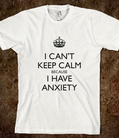 I CAN'T KEEP CALM BECAUSE I HAVE ANXIETY - Abology - Skreened T-shirts, Organic Shirts, Hoodies, Kids Tees, Baby One-Pieces and Tote Bags
