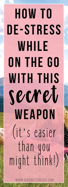de-stress on the go, de stress ideas, de stressing tips, destress ideas anxiety relief, stress relief, anxiety relief, how to de stress