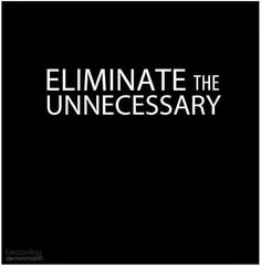 Eliminate the unnecessary | Inspirational Quotes