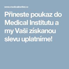 Přineste poukaz do Medical Institutu a my Vaši získanou slevu uplatníme!