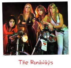 The Runaways - Thank these ladies for splitting up! Generations will continue to be inspired because of Joan Jett & The Blackhearts, Lita Ford and the Bangles.