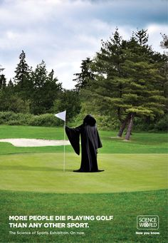 More people die playing golf than any other sport. The Science of Sports Exhibition. On now. Advertising Agency: Rethink Canada Creative Director