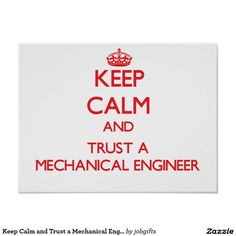 Keep Calm and Trust a Mechanical Engineer Poster