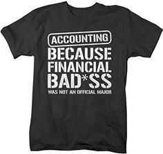 37ff8933 Shirts By Sarah Men's Unisex Accounting T-Shirt Financial Bad*ss Funny  Shirts