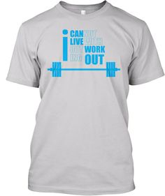 I CANNOT LIVE  WITHOUT WORKING OUT  Teespring Starting at $15.00 Sale ends on March 14