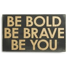 Primitives by Kathy 'Be Bold, Be Brave, Be You' Box Sign