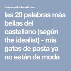 las 20 palabras más bellas del castellano (según the idealist) - mis gafas de pasta ya no están de moda