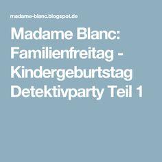 Madame Blanc: Familienfreitag - Kindergeburtstag Detektivparty Teil 1