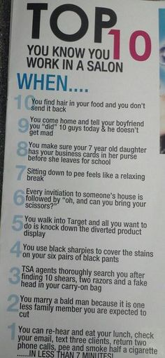 Hairstylists Life!! So true for me, except #1 I would switch smoke break with eating lunch in 3 minutes, and #2 i should have thought about.. Lol
