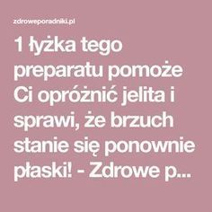 1 łyżka tego preparatu pomoże Ci opróżnić jelita i sprawi, że brzuch stanie się ponownie płaski! - Zdrowe poradniki Health Coach, Health Diet, Herbal Remedies, Natural Remedies, Fitness Diet, Health Fitness, Beauty Recipe, Wellness, Natural Medicine