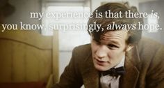 """My experience is that there is, you know, surprisingly, always hope."" -The Doctor, Doctor Who"