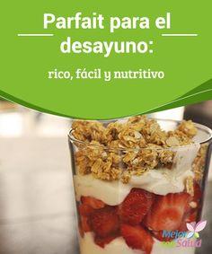 Parfait para el desayuno: rico, fácil y nutritivo Es muy importante tener a mano un colección de recetas para preparar alimentos saludables y nutritivos,