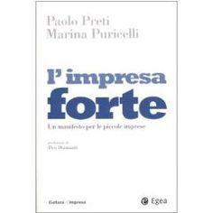 P. Preti, M. Puricelli - L'impresa forte. Un manifesto per le piccole imprese