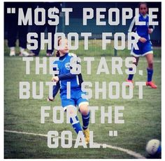 Most people shoot for the stars but I shoot for the goal