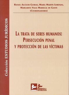 La trata de seres humanos : persecución penal y protección de las víctimas / Rafael Alcácer Guirao, María Martín Lorenzo, Margarita Valle Mariscal de Gante (coordinadores)