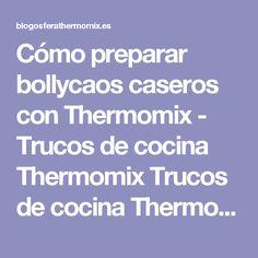 Cómo preparar bollycaos caseros con Thermomix - Trucos de cocina Thermomix Trucos de cocina Thermomix
