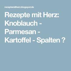 Rezepte mit Herz: Knoblauch - Parmesan - Kartoffel - Spalten ♡
