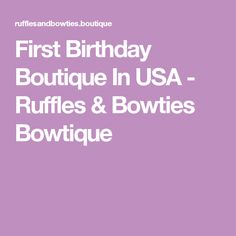 First Birthday Boutique In USA - Ruffles & Bowties Bowtique