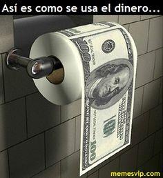 Meme si el dinero es solo papel límpiate con él #chistes #meme #memes #momos #español #memesenespañol #memesvip #memesvipcom #chistecorto #humor #2017trends #2017 #madrid #barcelona #california #losangeles #mexico #argentina #chicago #sevilla #valencia #newyork #venezuela #colombia #dinero #money #coins #corruption