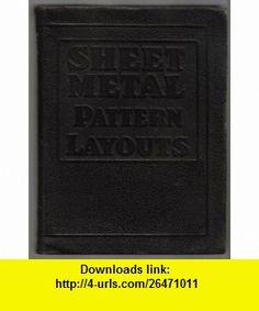 Audels Sheet Metal Pattern Layouts A Practical, Illustrated Treatise Covering All Phases of Sheet Metal Work Including Pattern Cutting and Pattern Development for All.... Edwin P. Anderson, B/W  Illus ,   ,  , ASIN: B000N24LP0 , tutorials , pdf , ebook , torrent , downloads , rapidshare , filesonic , hotfile , megaupload , fileserve