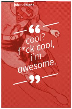 Cool? F*ck cool, I'm awesome!  #positive #motivation #superman www.jobandtalent.com