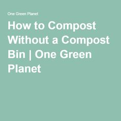 How to Compost Without a Compost Bin | One Green Planet