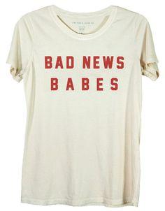 Bad News Babes Ivory   39$  a really exspensive tshirt i like
