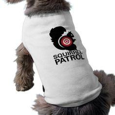 Squirrel Patrol Dog Shirt  http://www.zazzle.com/squirrel_patrol_dog_shirt-155740396058344000
