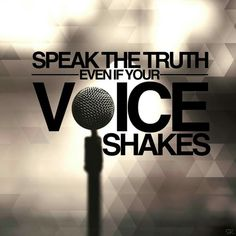 Speak the truth even if your voice shakes (and even if no one wants to hear it.)    #islam #quotes