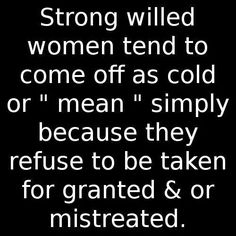 I am a strong willed woman, and I refuse to any longer allow anyone to take me for granted or mistreat me! That ended... Design by http://freefacebookcovers.net