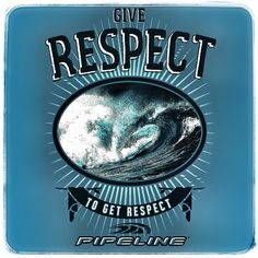 Give Respect... To Get Respect from Pipeline Clothes & Gear. #pipelinegear #pipeline #aloha #hawaii #oahu #pipelinesurfshop #tshirts #surf #surfing #wave #northshoreoahu #surfandenjoy