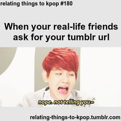 Nope.Not telling you. ~Lalalala I can't hear you~. relating things to kpop