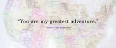 """""""You are my greatest adventure."""" 