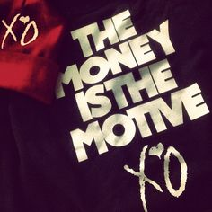 All that money, the money is the motive #XO #Weeknd
