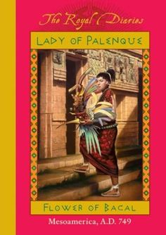 Lady of Palenque: Flower of Bacal, Mesoamerica, A.D. 749 (The Royal Diaries) by Anna Kirwan