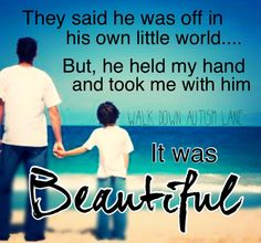"LOVE this and SO true! ""They said he was off in his own little world…But he held my hand and took me with him…it was beautiful"""